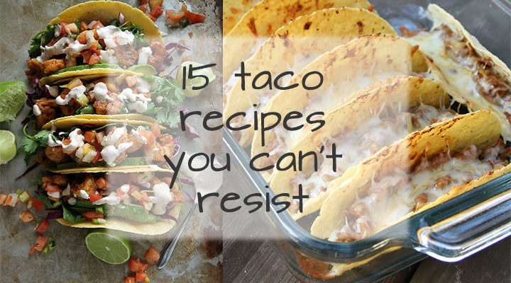 15 Tacos That You Can't Resist