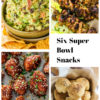 Six Super Bowl Snacks
